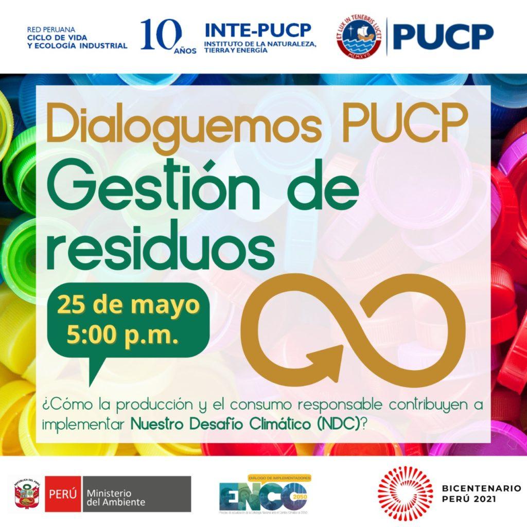 (Español) Invitación   Dialoguemos PUCP: Gestión de Residuos   ¿Cómo la producción y el consumo responsable contribuyen a implementar Nuestro Desafío Climático?