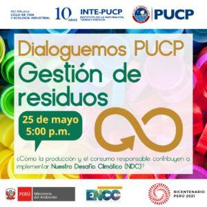 (Español) Invitación | Dialoguemos PUCP: Gestión de Residuos | ¿Cómo la producción y el consumo responsable contribuyen a implementar Nuestro Desafío Climático?